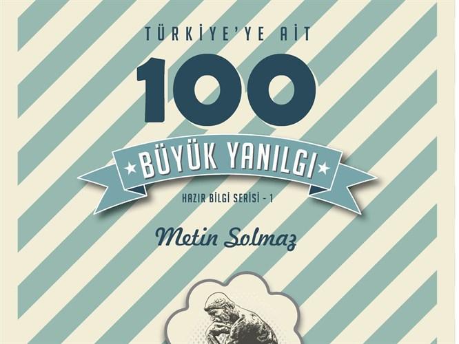 """Metin Solmaz'dan """"Türkiye'ye Ait 100 Büyük Yanılgı"""""""