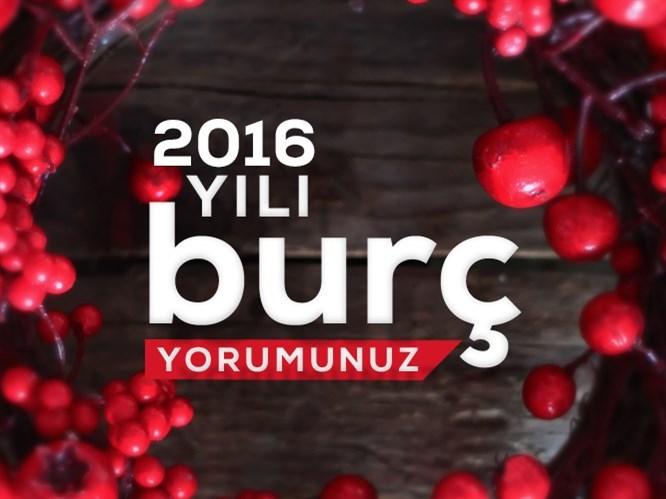 2016 Yılı Burç Yorumunuz!